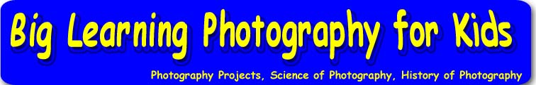Photography for Kids - Photography Projects, Science of Photography, History of Photography